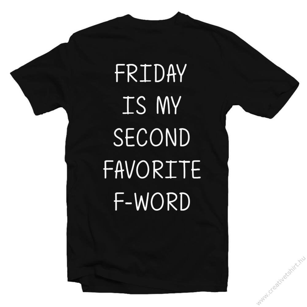 Friday Is My Second Favourite F Word' Feliratos Póló