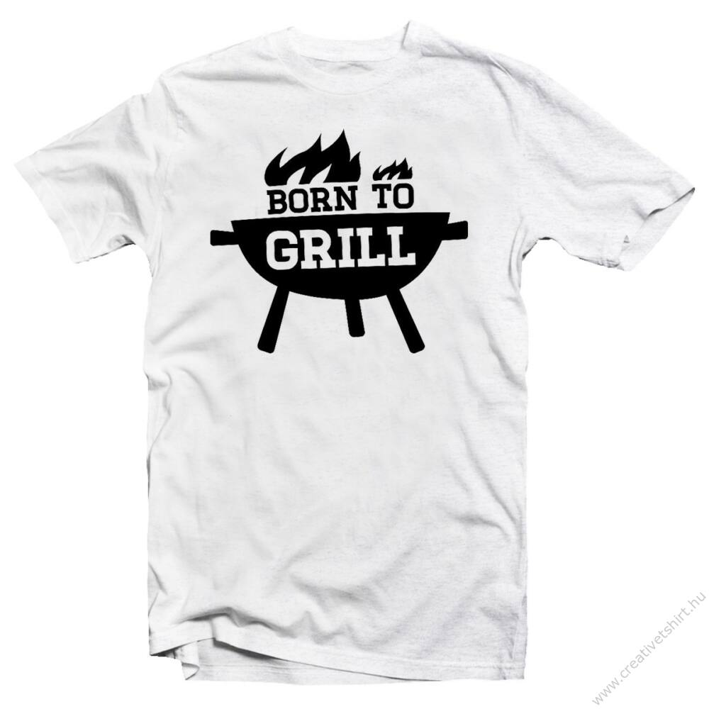 Born to Grill Ajándék Póló Grill Rajongóknak
