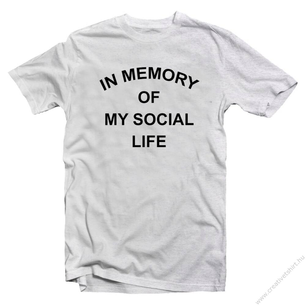 In Memory Of My Social Life Vicces Póló