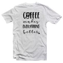 55eb99cf3a Coffee Makes Everything Better Ötletes Vicces Póló