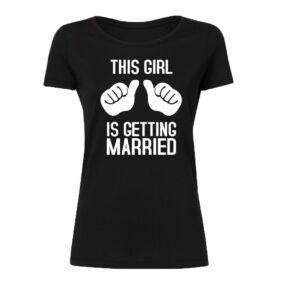 This Girl Is Getting Married' Feliratos Lánybúcsú Női Póló