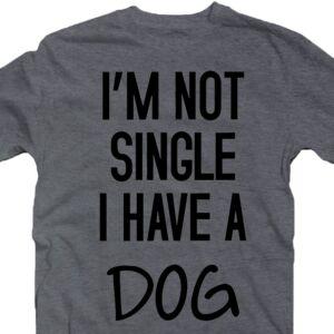 I'm Not Single I Have a Dog Állatos Póló 2