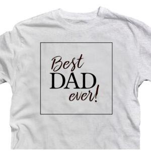 Best Dad Ever Elegant Ajándék Póló Apák Napjára 2