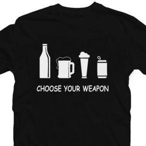 Choose Your Weapon - Sör Feliratos Póló