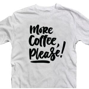 More Coffee Please! Ötletes Vicces Póló 2