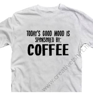 Good Mood is Sponsored by Coffee Ötletes Vicces Póló 2