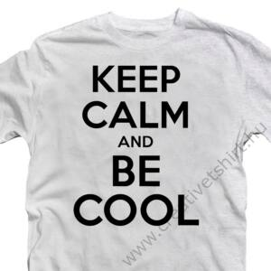 Keep Calm And Be Cool Ajándék Póló 2