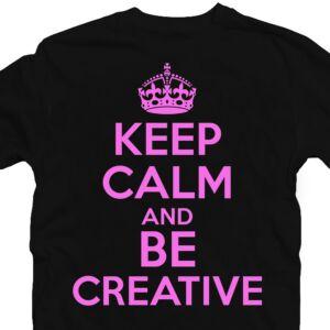 Keep Calm And Be Creative Ajándék Póló 2