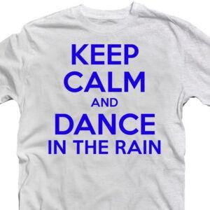 Keep Calm And Dance In The Rain Meglepetés Póló 2