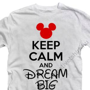 Keep Calm And Dream Big Meglepetés Póló 2