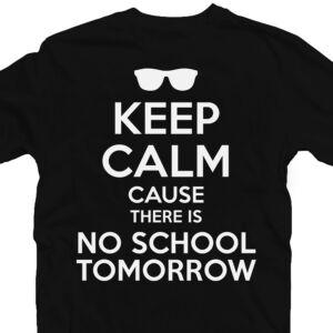 Keep Calm Cause There Is No School Tomorrow Feliratos Póló 2