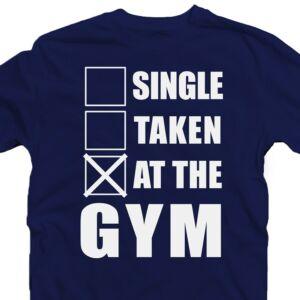 Single. Taken. At the Gym' Vicces Kondis Póló 2