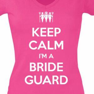 Keep Calm I'm a Bride Guard' Feliratos Lánybúcsú Női Póló 2