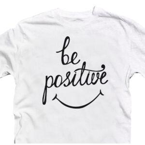 Be Positive Motiváló, Idézetes Póló 2