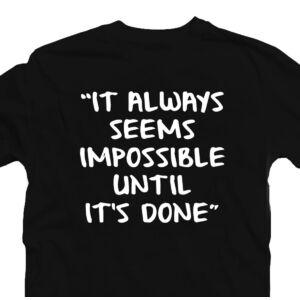 It Always Seems Impossible Until It's Done Motiváló, Idézetes Póló 2