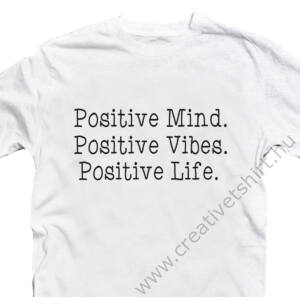 Positive Mind, Positive Vibes, Positive Live Motiváló, Idézetes Póló 2