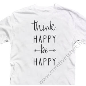 Think Happy Be Happy Motiváló, Idézetes Póló 2
