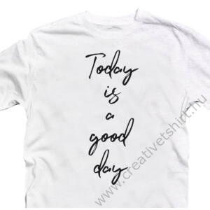 Today is a Good Day Motiváló