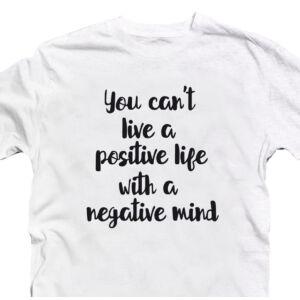 You Can't Live a Positive Life With a Negative Mind Motiváló