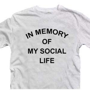 In Memory Of My Social Life Vicces Póló 2