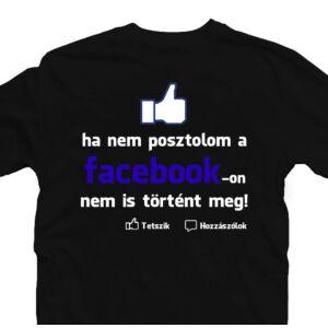 Ha Nem Posztolom Facebookon... Vicces Póló 2