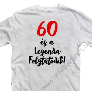 60 és a Legenda Folytatódik Szülinapi Ajándék Póló 2