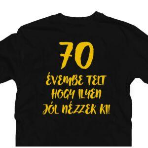 70 Évembe Telt Hogy Ilyen Jól Nézzek Ki! Szülinapi Ajándék Póló 2