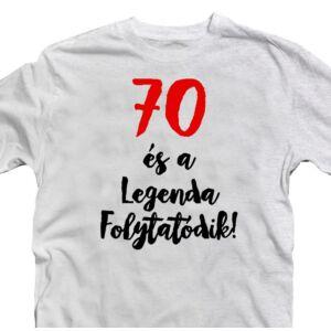 70 és a Legenda Folytatódik Szülinapi Ajándék Póló 2