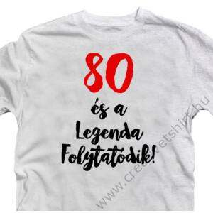 80 és a Legenda Folytatódik Szülinapi Ajándék Póló 2
