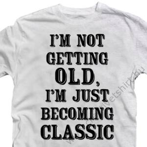 I'm Not Getting Old