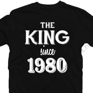 The King Since 19.. Szülinapi Ajándék Póló 2