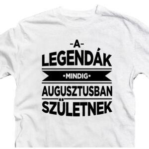 A Legendák Mindig Augusztusban Születnek Szülinapi Póló 2