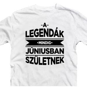 A Legendák Mindig Júniusban Születnek Szülinapi Póló 2