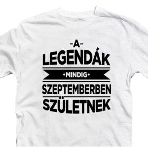 A Legendák Mindig Szeptemberben Születnek Szülinapi Póló 2