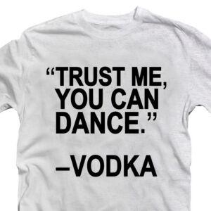 Trust Me You Can Dance. Vodka! Feliratos Póló 2