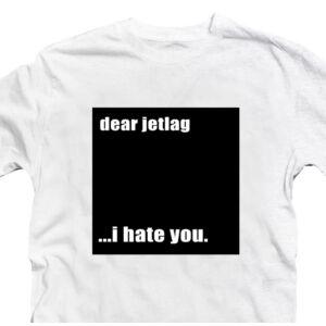 Dear Jetlag. I hate You. Utazós Feliratos Póló 2