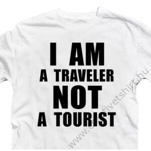 I am a Traveler. Not a Tourist Utazós Feliratos Póló 2