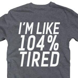 I'm Like 104% Tired Feliratos Vicces Póló 2