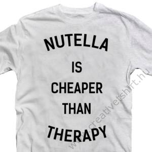 Nutella is Cheaper Than Therapy  Feliratos Vicces Póló 2