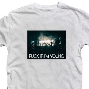 Fuck It. I'm Young Zenei Feliratos Póló 2