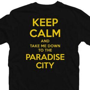 Keep Calm And Take Me Down To The Paradise Zenei Feliratos Póló 2