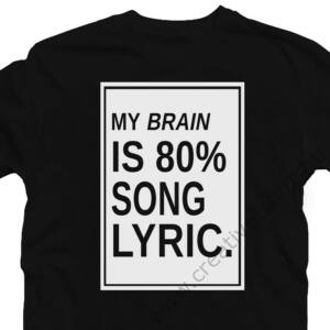 My Brain is 80% Song Lyric. Zenei Feliratos Póló 2