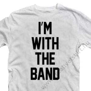 I'm With The Band Zenei Feliratos Póló 2