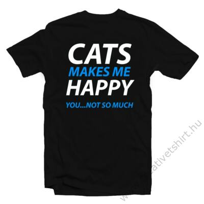 Cats Make Me Happy, You…Not So Much Állatos Vicces Póló