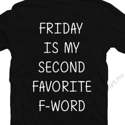 Friday Is My Second Favourite F Word' Feliratos Póló 2