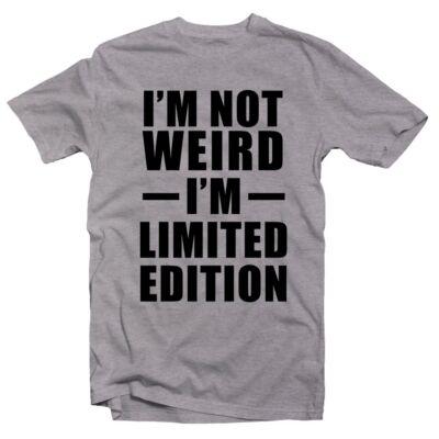 I'm Not Weird, I'm Limited Edition' Feliratos Póló