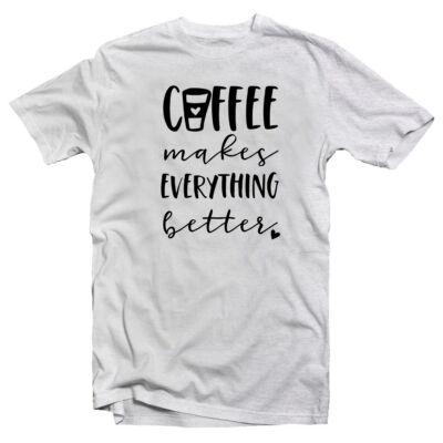 47998cb208 Coffee Makes Everything Better Ötletes Vicces Póló - Ruha és ...