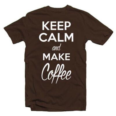 Keep Calm And Make Coffee Meglepetés Póló
