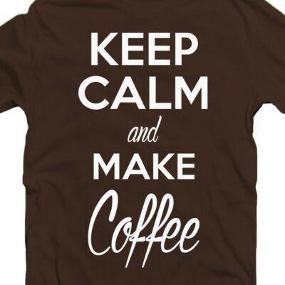 Keep Calm And Make Coffee Meglepetés Póló 2