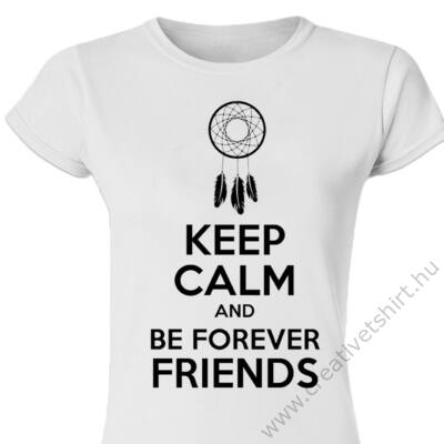 Keep Calm And Be Forever Friends Meglepetés Póló 2